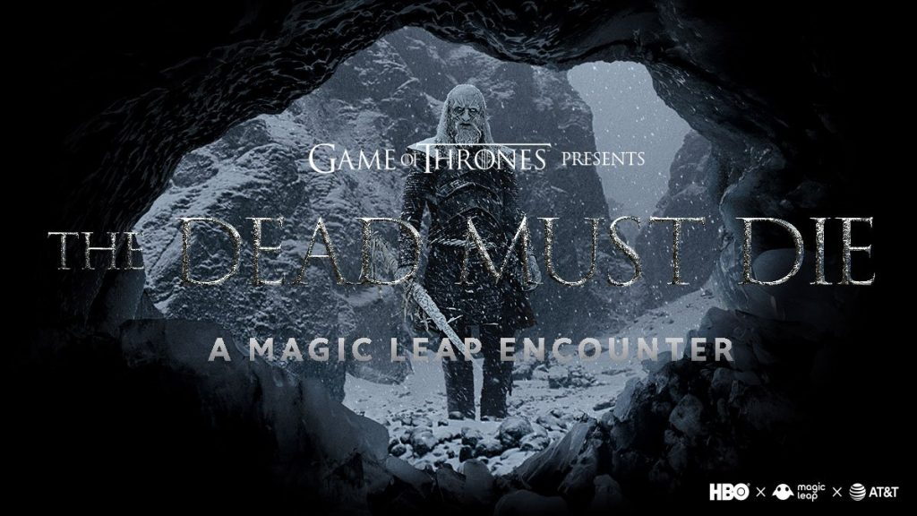 The-Dead-Must-Die-Game-of-Thrones-Magic-Leap-HBO-AR-MR