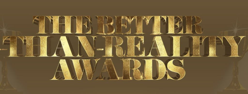 Better-Than-Reality Awards
